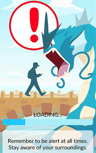 The mobile game features a loading screen that warns players to watch out for real world hazards while playing.